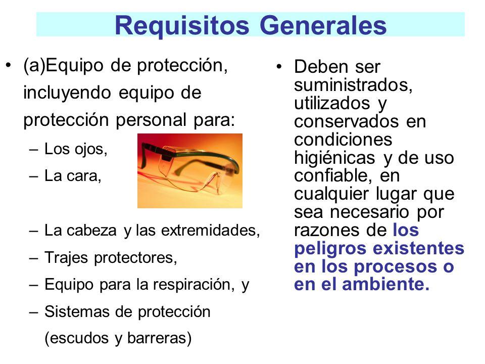 Requisitos Generales (a)Equipo de protección, incluyendo equipo de protección personal para: Los ojos,