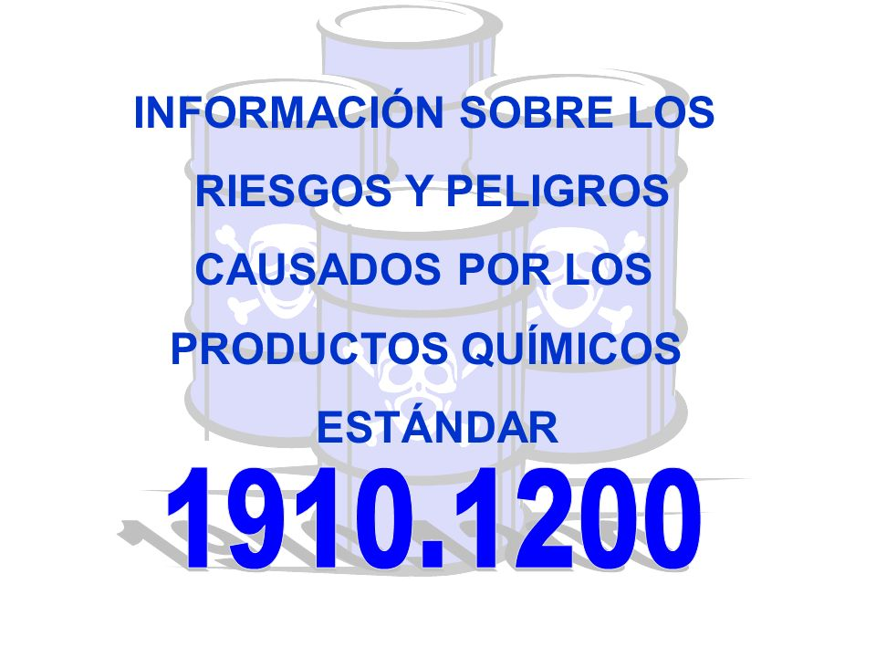 INFORMACIÓN SOBRE LOS RIESGOS Y PELIGROS CAUSADOS POR LOS PRODUCTOS QUÍMICOS ESTÁNDAR 1910.1200