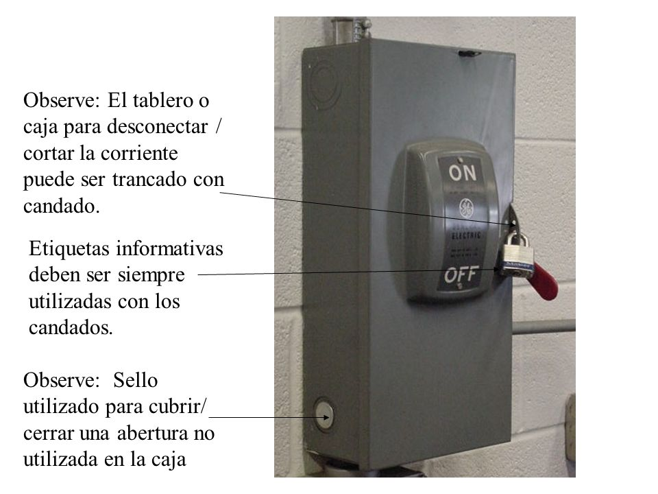 Observe: El tablero o caja para desconectar / cortar la corriente puede ser trancado con candado.