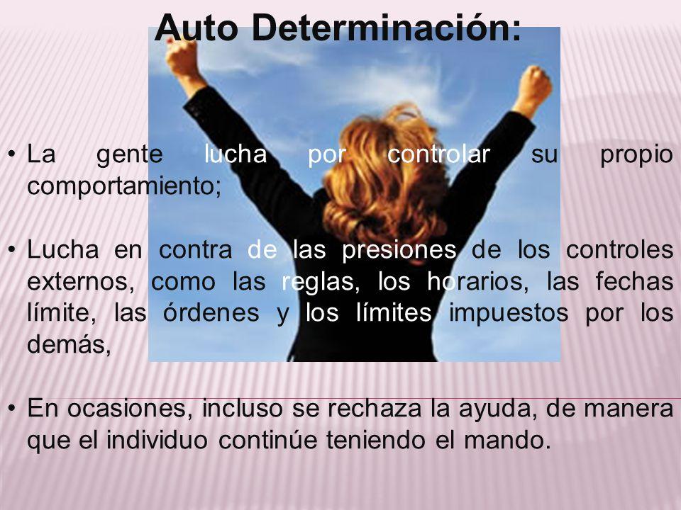 Auto Determinación: La gente lucha por controlar su propio comportamiento;