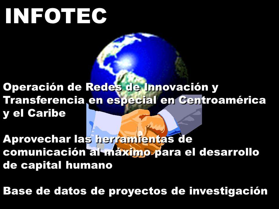 INFOTEC Operación de Redes de Innovación y Transferencia en especial en Centroamérica y el Caribe.