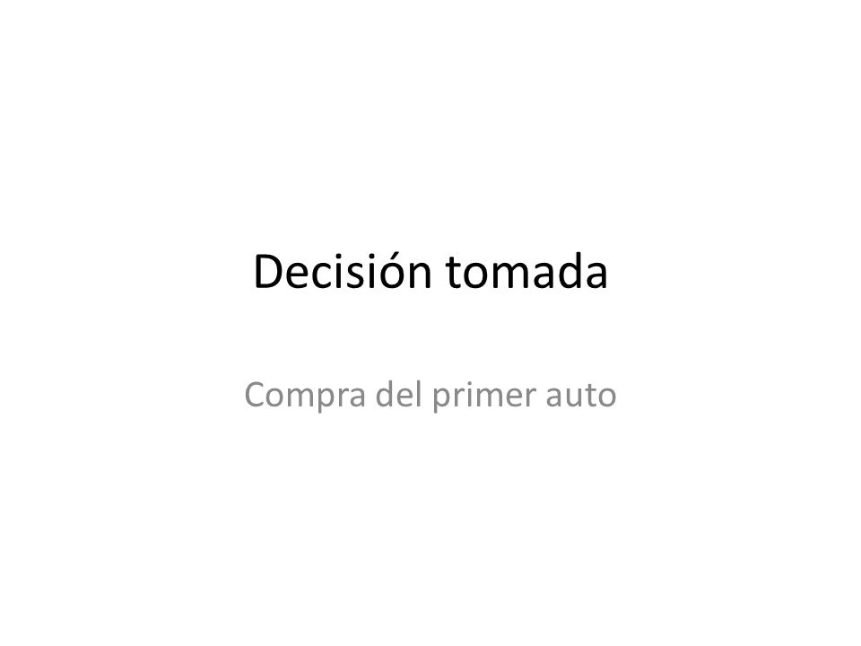 Decisión tomada Compra del primer auto