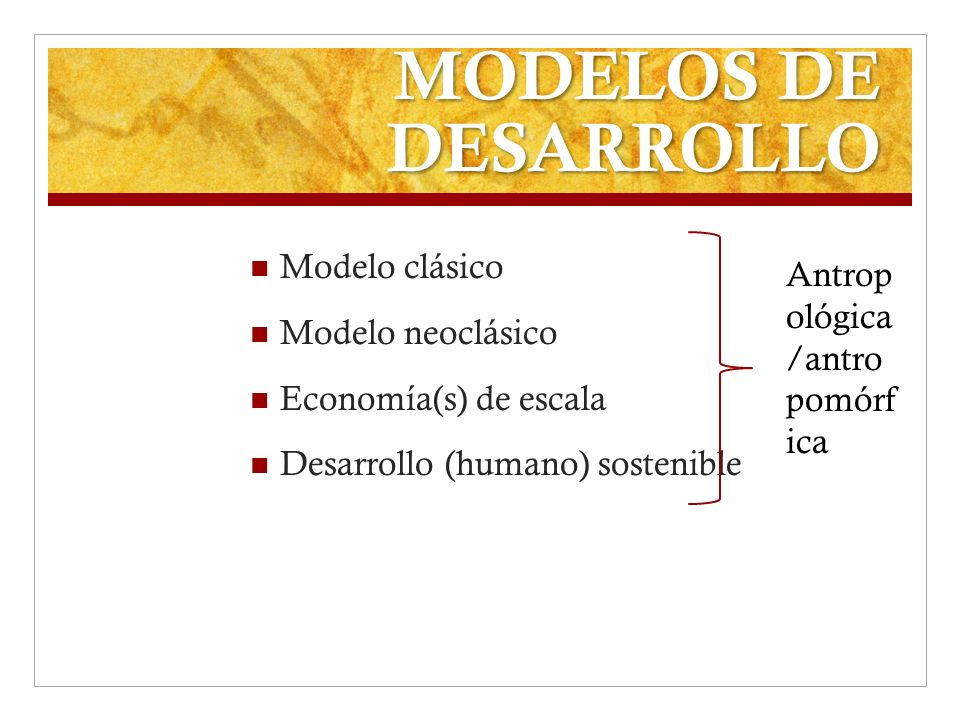 MODELOS DE DESARROLLO Modelo clásico Antropológica/antropomórfica