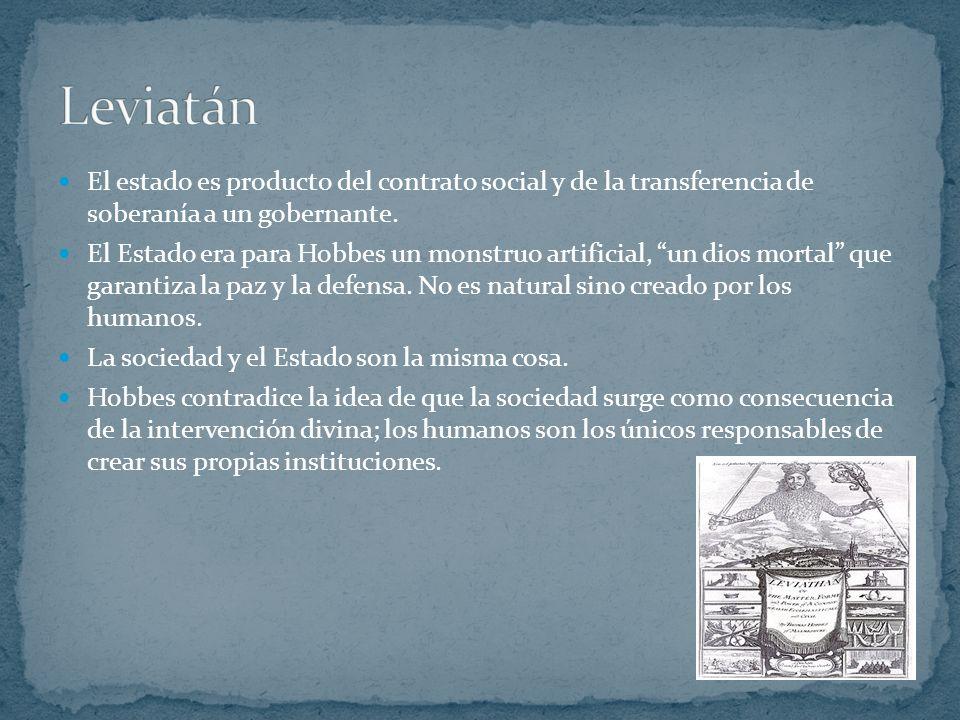 Leviatán El estado es producto del contrato social y de la transferencia de soberanía a un gobernante.