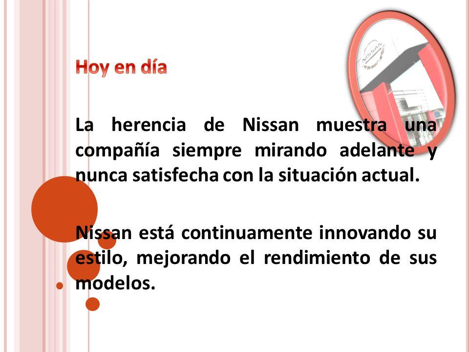 Hoy en díaLa herencia de Nissan muestra una compañía siempre mirando adelante y nunca satisfecha con la situación actual.