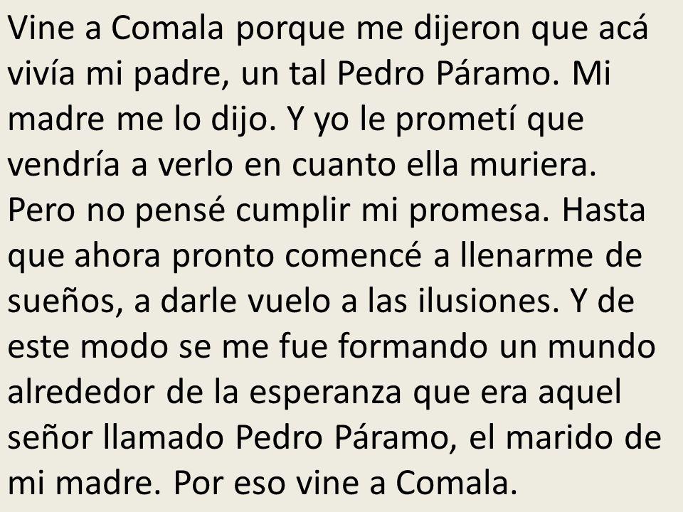 Vine a Comala porque me dijeron que acá vivía mi padre, un tal Pedro Páramo.