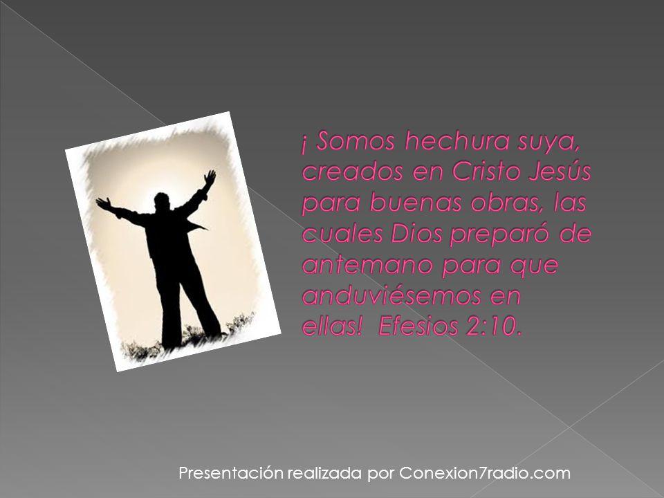 ¡ Somos hechura suya, creados en Cristo Jesús para buenas obras, las cuales Dios preparó de antemano para que anduviésemos en ellas! Efesios 2:10.