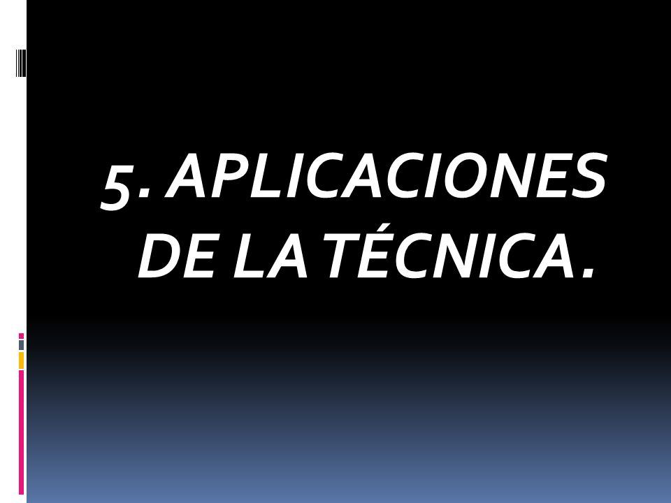 5. APLICACIONES DE LA TÉCNICA.