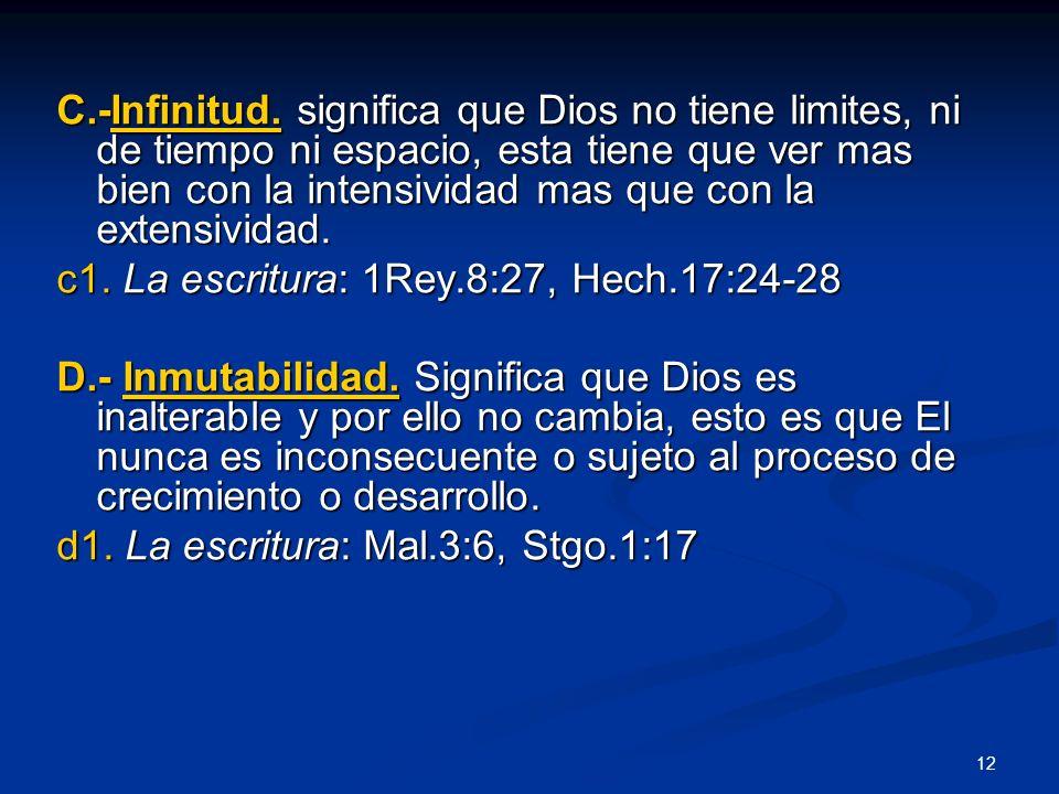 C.-Infinitud. significa que Dios no tiene limites, ni de tiempo ni espacio, esta tiene que ver mas bien con la intensividad mas que con la extensividad.