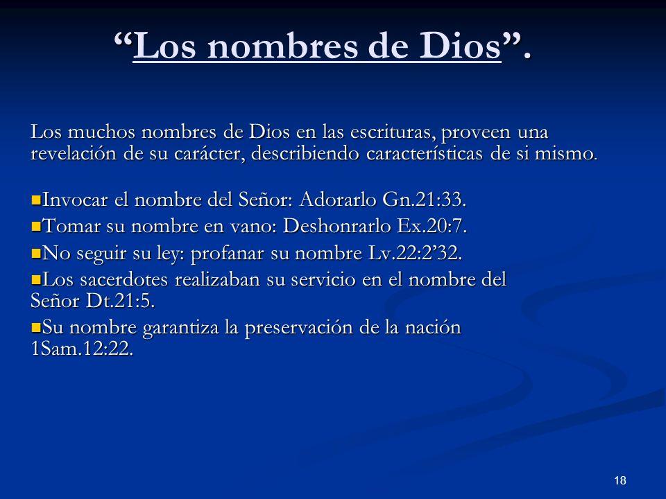 Los nombres de Dios . Los muchos nombres de Dios en las escrituras, proveen una revelación de su carácter, describiendo características de si mismo.