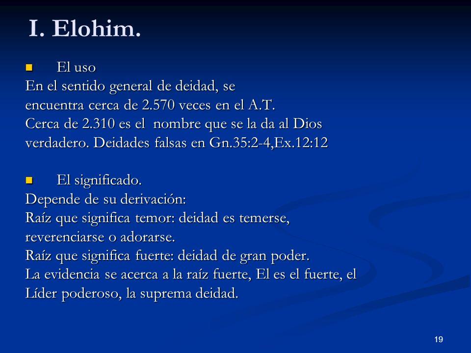 I. Elohim. El uso En el sentido general de deidad, se