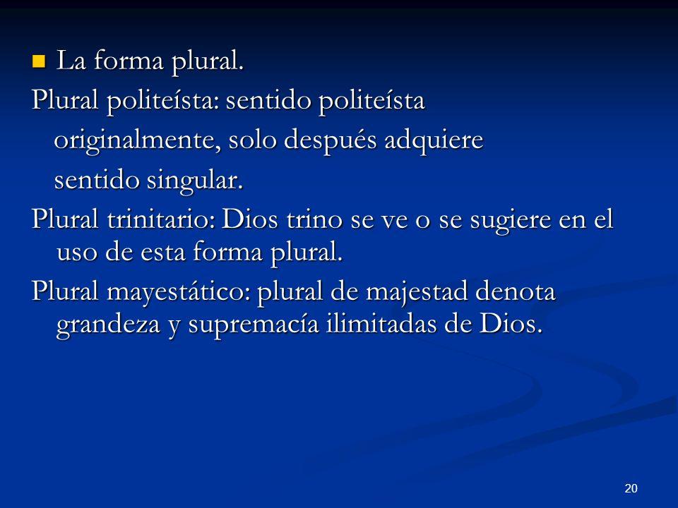 La forma plural. Plural politeísta: sentido politeísta. originalmente, solo después adquiere. sentido singular.