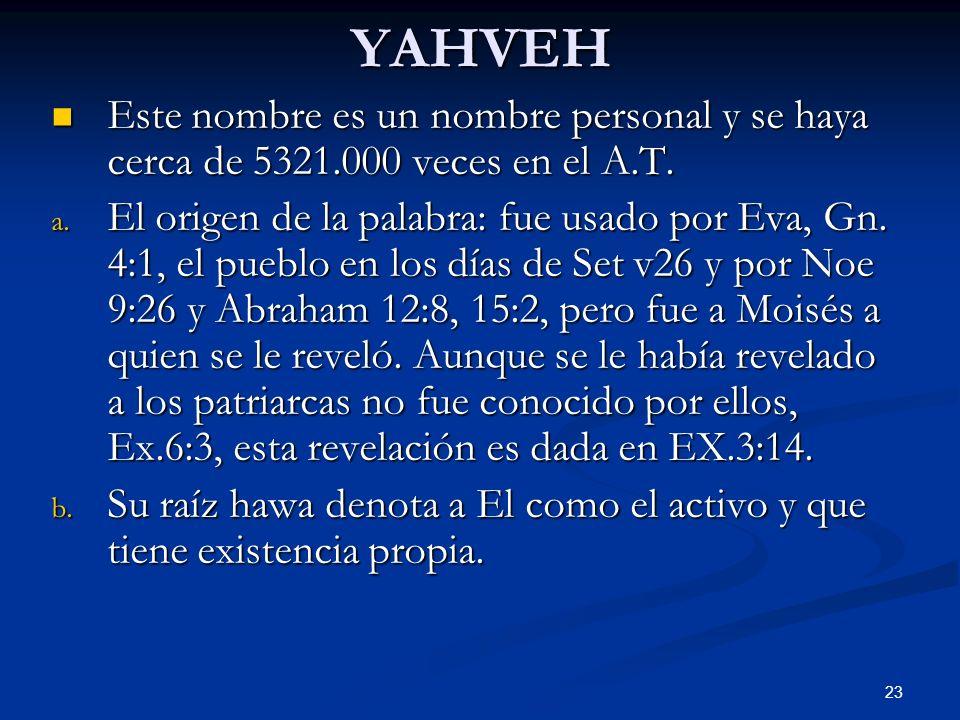 YAHVEH Este nombre es un nombre personal y se haya cerca de 5321.000 veces en el A.T.