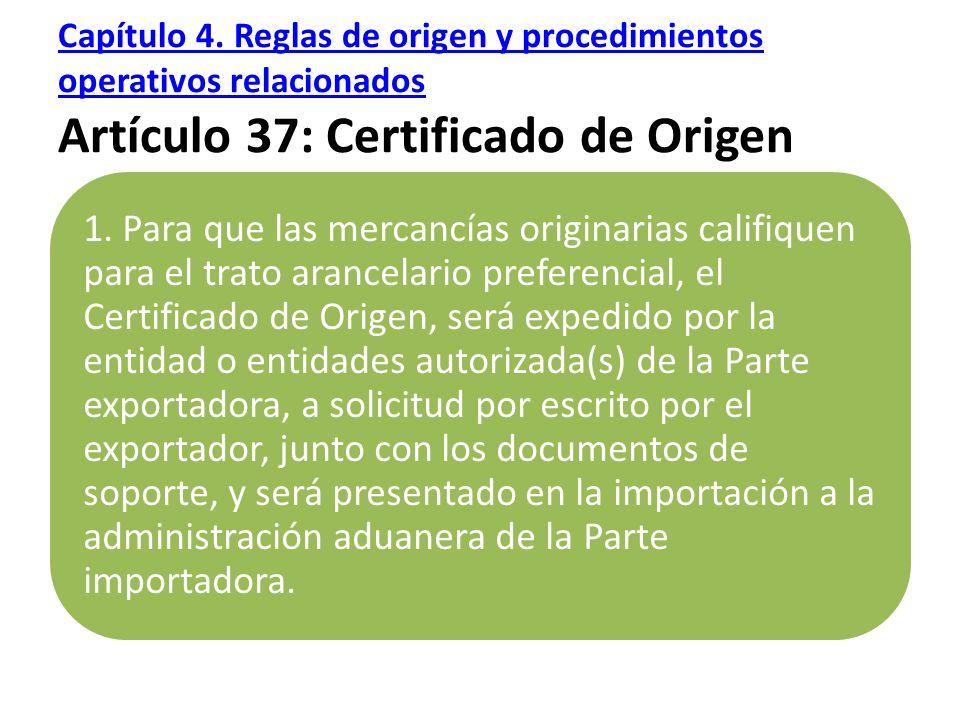 Capítulo 4. Reglas de origen y procedimientos operativos relacionados Artículo 37: Certificado de Origen