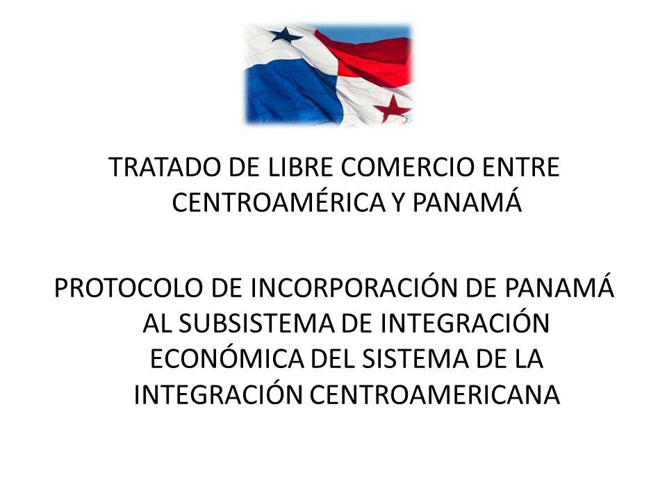 TRATADO DE LIBRE COMERCIO ENTRE CENTROAMÉRICA Y PANAMÁ PROTOCOLO DE INCORPORACIÓN DE PANAMÁ AL SUBSISTEMA DE INTEGRACIÓN ECONÓMICA DEL SISTEMA DE LA INTEGRACIÓN CENTROAMERICANA
