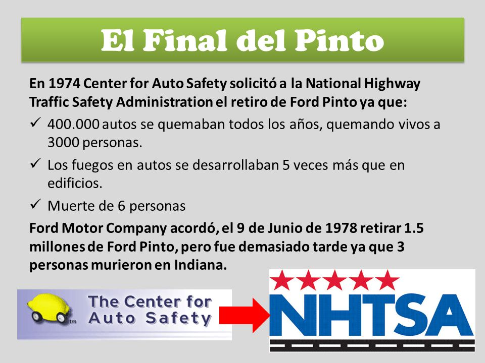 El Final del Pinto En 1974 Center for Auto Safety solicitó a la National Highway Traffic Safety Administration el retiro de Ford Pinto ya que: