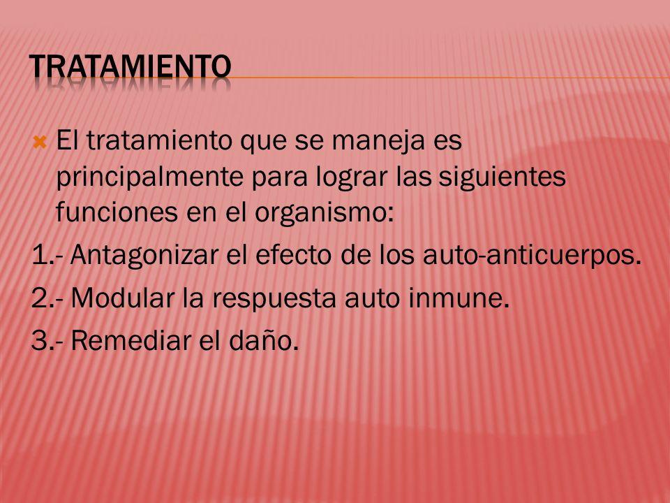 TRATAMIENTO El tratamiento que se maneja es principalmente para lograr las siguientes funciones en el organismo: