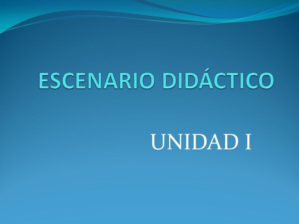 ESCENARIO DIDÁCTICO UNIDAD I
