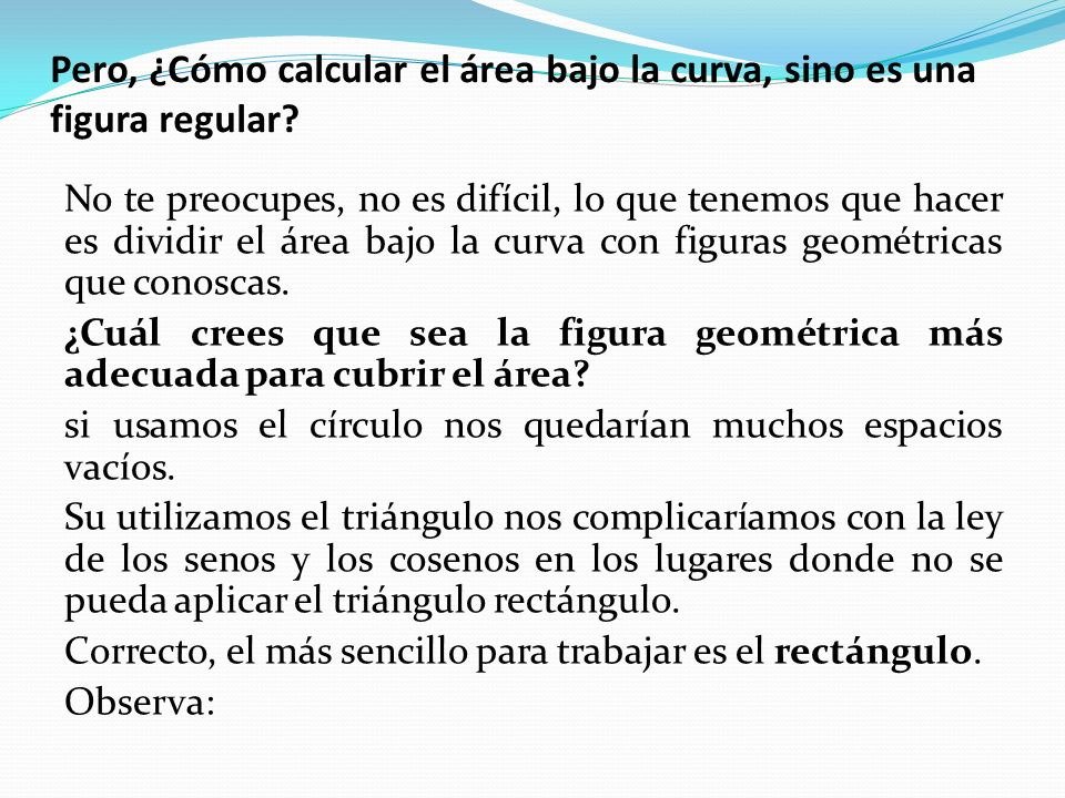 Pero, ¿Cómo calcular el área bajo la curva, sino es una figura regular