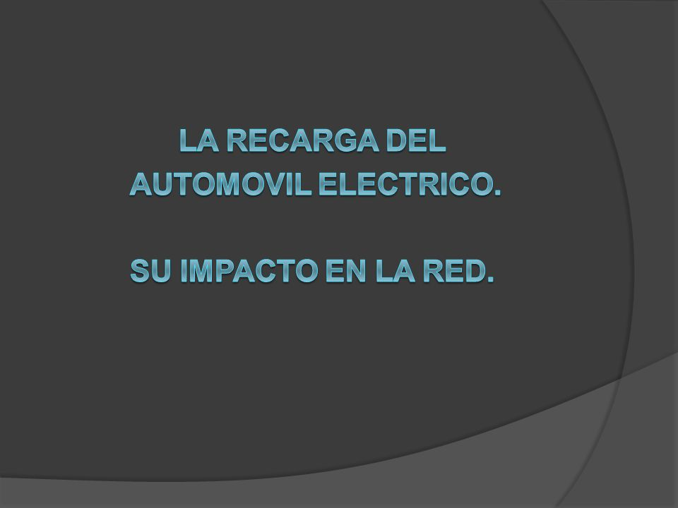 La RECarga deL AUTOMOVIL ELECTRICO. Su impacto en la red.