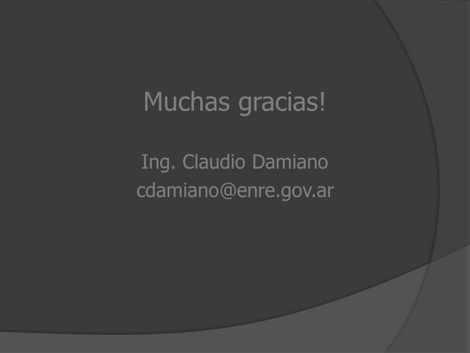 Muchas gracias! Ing. Claudio Damiano cdamiano@enre.gov.ar