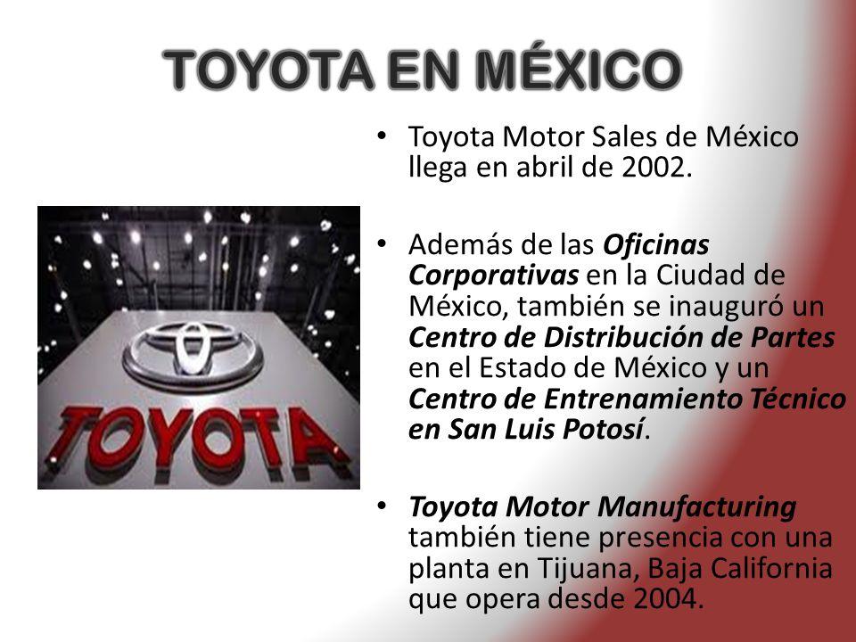 TOYOTA EN MÉXICO Toyota Motor Sales de México llega en abril de 2002.