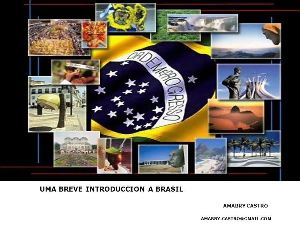 Uma breve introduccion a brasil amabry castro amabry. castro@gmail