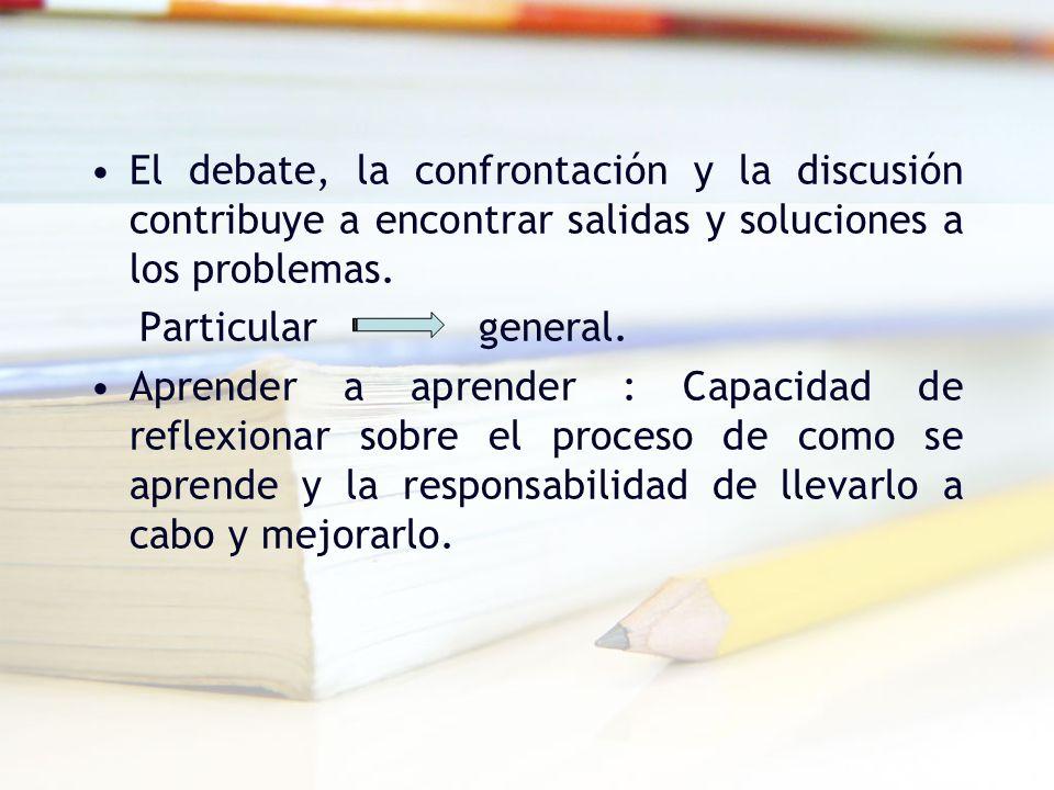 El debate, la confrontación y la discusión contribuye a encontrar salidas y soluciones a los problemas.