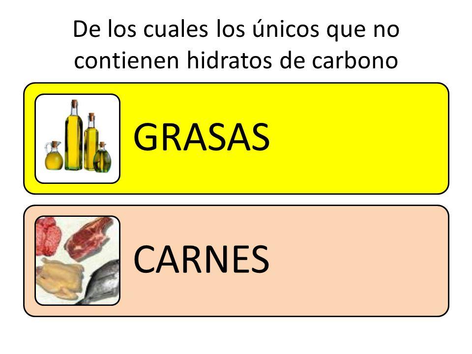 De los cuales los únicos que no contienen hidratos de carbono