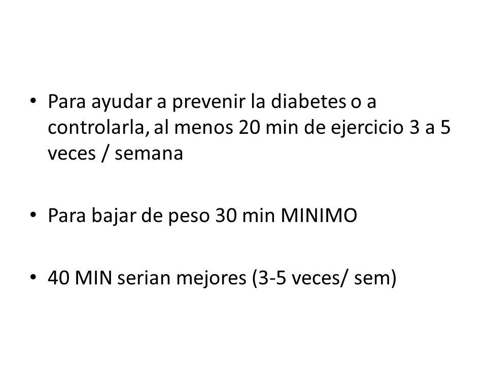Para ayudar a prevenir la diabetes o a controlarla, al menos 20 min de ejercicio 3 a 5 veces / semana