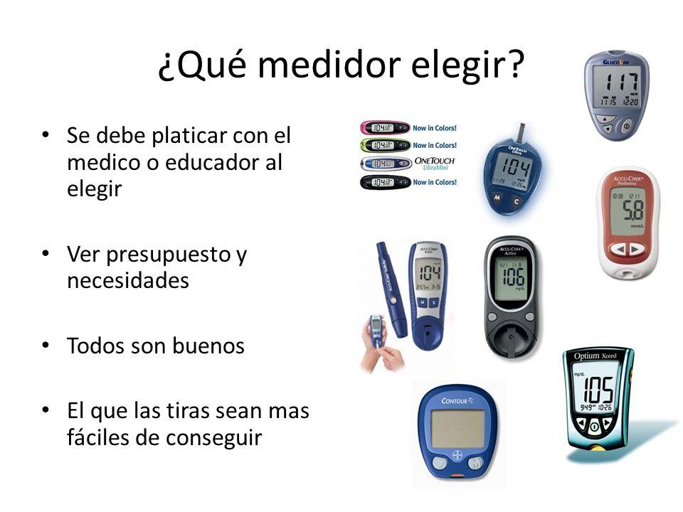 ¿Qué medidor elegir Se debe platicar con el medico o educador al elegir. Ver presupuesto y necesidades.