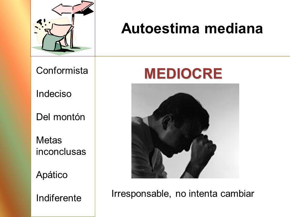 Autoestima mediana MEDIOCRE Conformista Indeciso Del montón