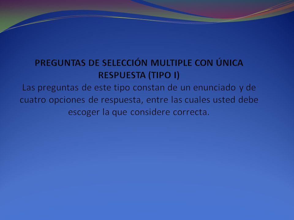 PREGUNTAS DE SELECCIÓN MULTIPLE CON ÚNICA RESPUESTA (TIPO I)