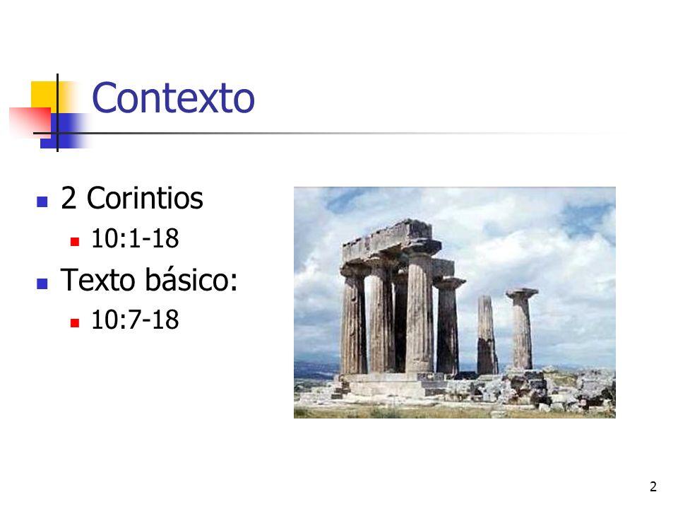 Contexto 2 Corintios 10:1-18 Texto básico: 10:7-18