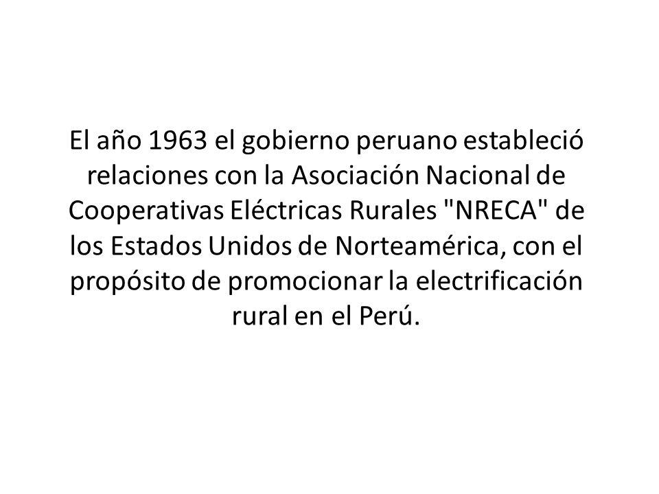 El año 1963 el gobierno peruano estableció relaciones con la Asociación Nacional de Cooperativas Eléctricas Rurales NRECA de los Estados Unidos de Norteamérica, con el propósito de promocionar la electrificación rural en el Perú.