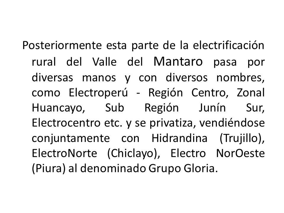 Posteriormente esta parte de la electrificación rural del Valle del Mantaro pasa por diversas manos y con diversos nombres, como Electroperú - Región Centro, Zonal Huancayo, Sub Región Junín Sur, Electrocentro etc.
