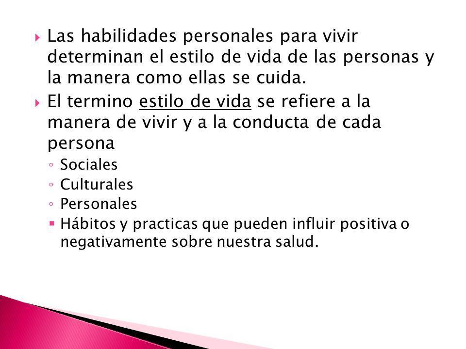 Las habilidades personales para vivir determinan el estilo de vida de las personas y la manera como ellas se cuida.