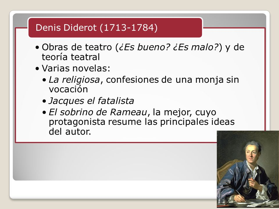 Denis Diderot (1713-1784) Obras de teatro (¿Es bueno ¿Es malo ) y de teoría teatral. Varias novelas: