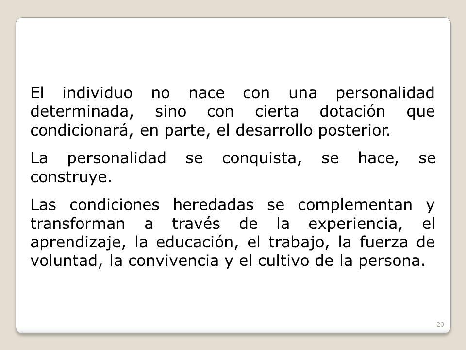 El individuo no nace con una personalidad determinada, sino con cierta dotación que condicionará, en parte, el desarrollo posterior.