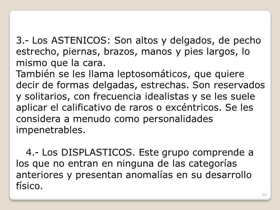 3.- Los ASTENICOS: Son altos y delgados, de pecho estrecho, piernas, brazos, manos y pies largos, lo mismo que la cara.