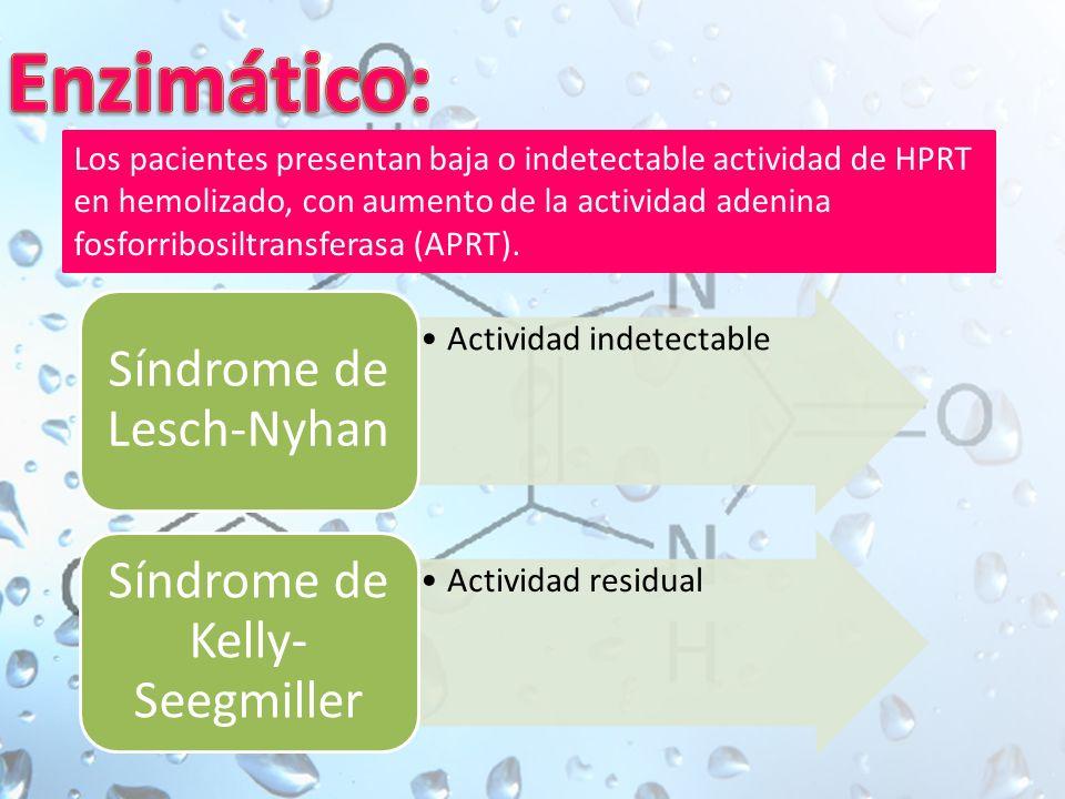 Enzimático: Síndrome de Lesch-Nyhan Síndrome de Kelly-Seegmiller