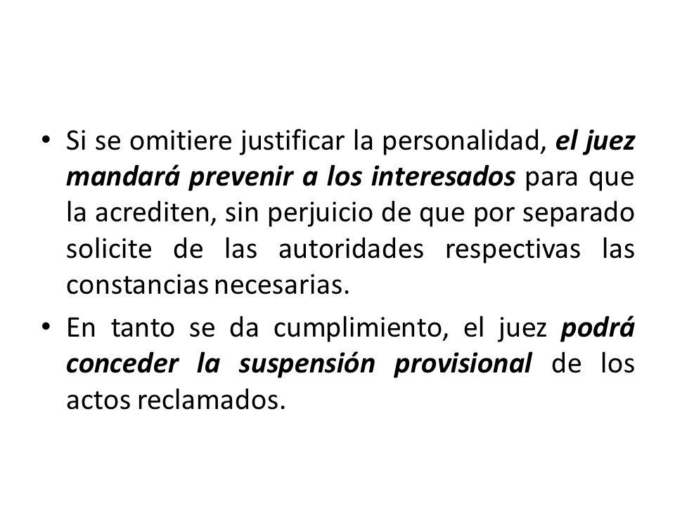 Si se omitiere justificar la personalidad, el juez mandará prevenir a los interesados para que la acrediten, sin perjuicio de que por separado solicite de las autoridades respectivas las constancias necesarias.