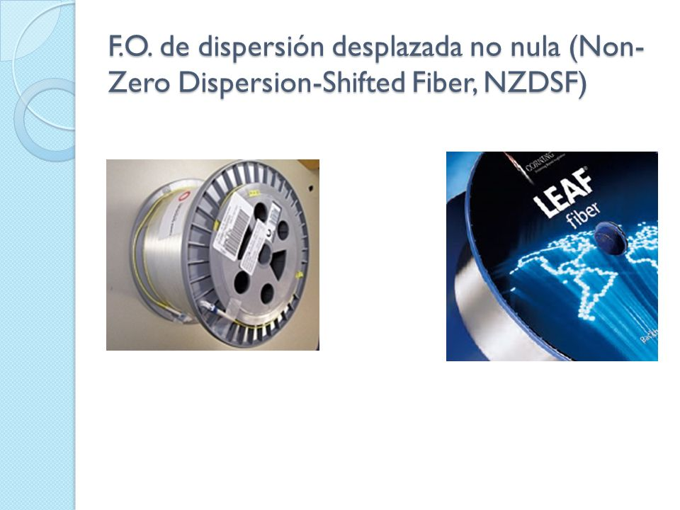 F.O. de dispersión desplazada no nula (Non-Zero Dispersion-Shifted Fiber, NZDSF)