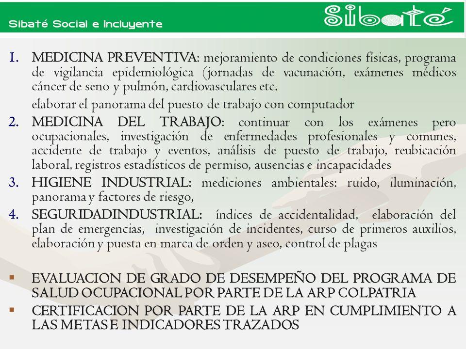 MEDICINA PREVENTIVA: mejoramiento de condiciones físicas, programa de vigilancia epidemiológica (jornadas de vacunación, exámenes médicos cáncer de seno y pulmón, cardiovasculares etc.