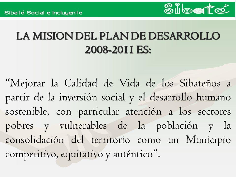 LA MISION DEL PLAN DE DESARROLLO 2008-2011 ES: