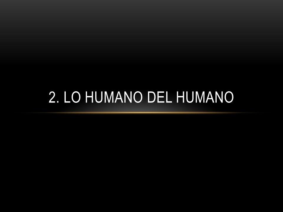 2. Lo Humano Del Humano