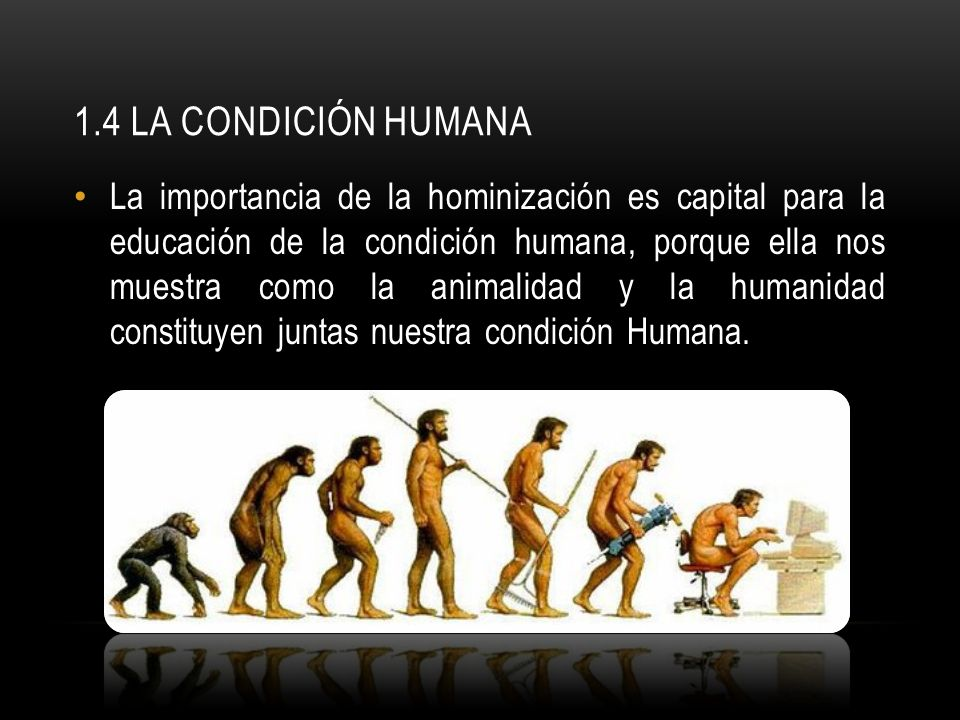 1.4 la condición humana
