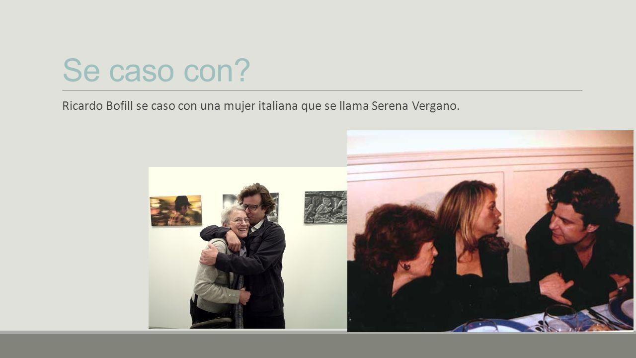 Se caso con Ricardo Bofill se caso con una mujer italiana que se llama Serena Vergano.