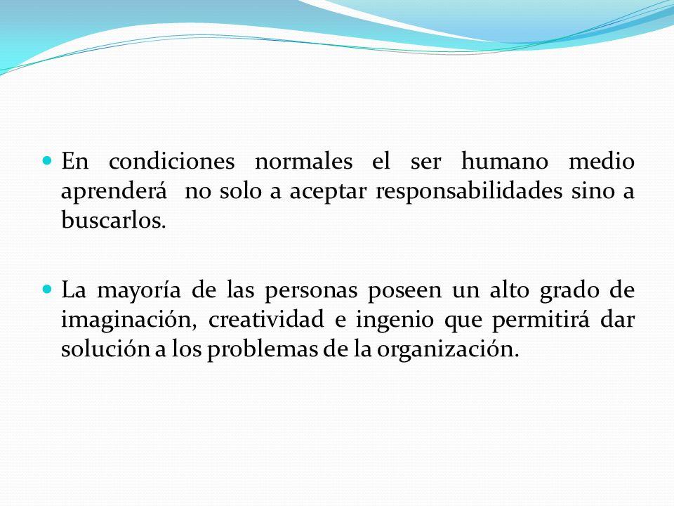 En condiciones normales el ser humano medio aprenderá no solo a aceptar responsabilidades sino a buscarlos.