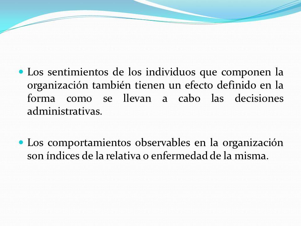 Los sentimientos de los individuos que componen la organización también tienen un efecto definido en la forma como se llevan a cabo las decisiones administrativas.
